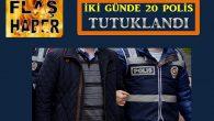 10 POLİSTEN 8'İ TUTUKLANDI